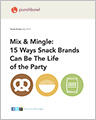 Mix & Mingle: 15 Ways Snack Brands Can Be the Life of the Party